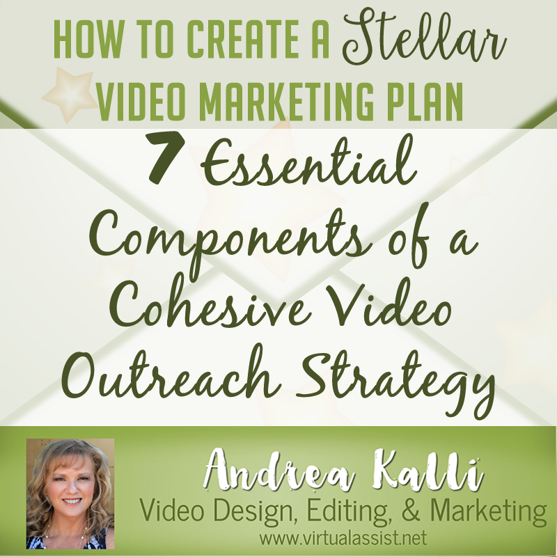 How to Create a Stellar Video Marketing Plan – 7 Essential Components of a Cohesive Video Outreach Strategy